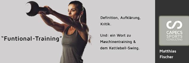 Functional-Training Definition,Aufklärung und Kritik. Und: Ein Wort zu Maschinentraining und dem Kettlebell-Swing.